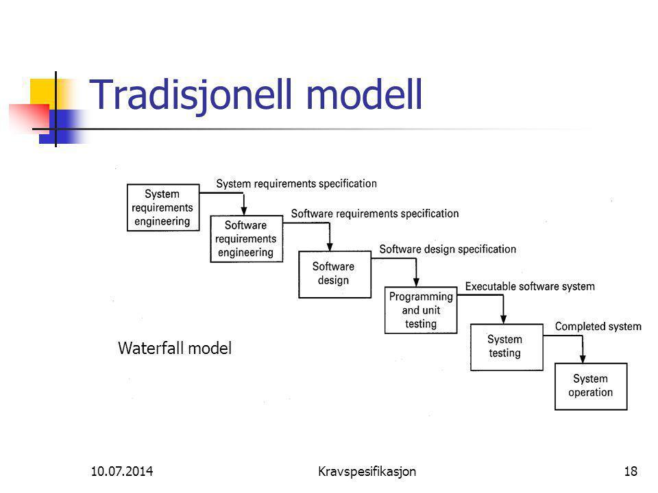 10.07.2014Kravspesifikasjon18 Tradisjonell modell Waterfall model