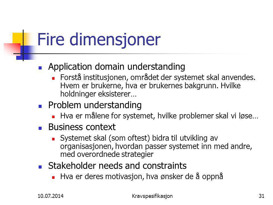 10.07.2014Kravspesifikasjon31 Fire dimensjoner Application domain understanding Forstå institusjonen, området der systemet skal anvendes.