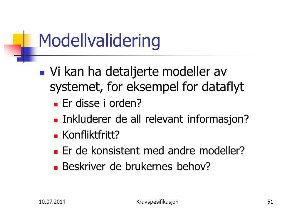 10.07.2014Kravspesifikasjon51 Modellvalidering Vi kan ha detaljerte modeller av systemet, for eksempel for dataflyt Er disse i orden.