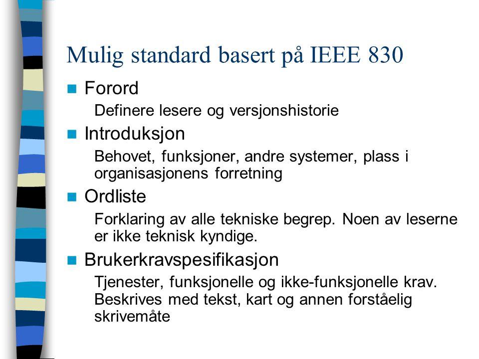 Mulig standard basert på IEEE 830 Forord Definere lesere og versjonshistorie Introduksjon Behovet, funksjoner, andre systemer, plass i organisasjonens