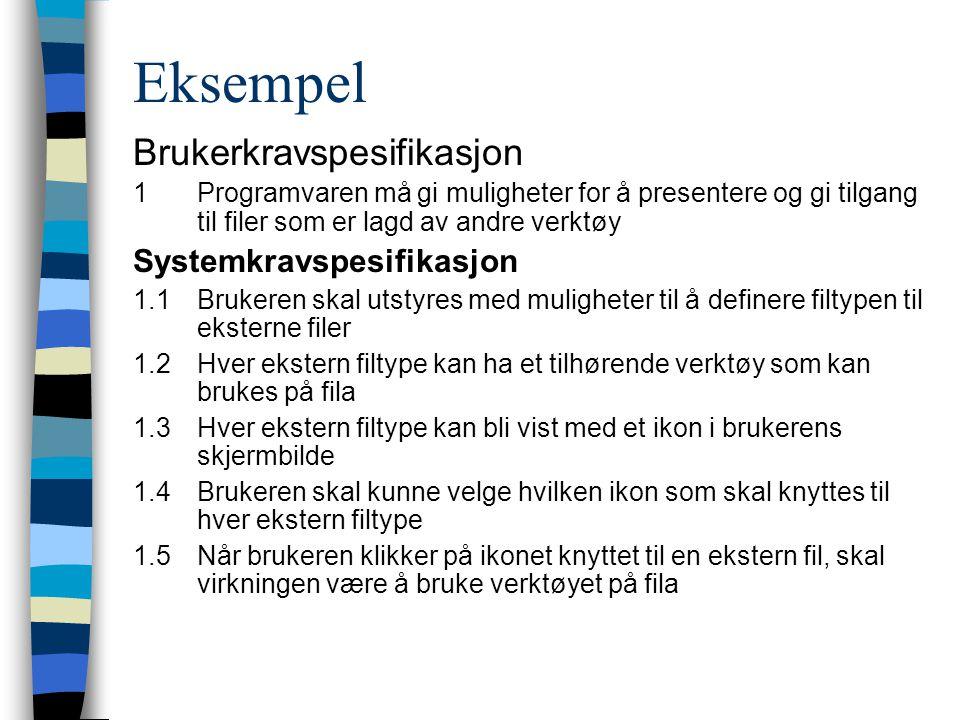 Eksempel Brukerkravspesifikasjon 1Programvaren må gi muligheter for å presentere og gi tilgang til filer som er lagd av andre verktøy Systemkravspesif