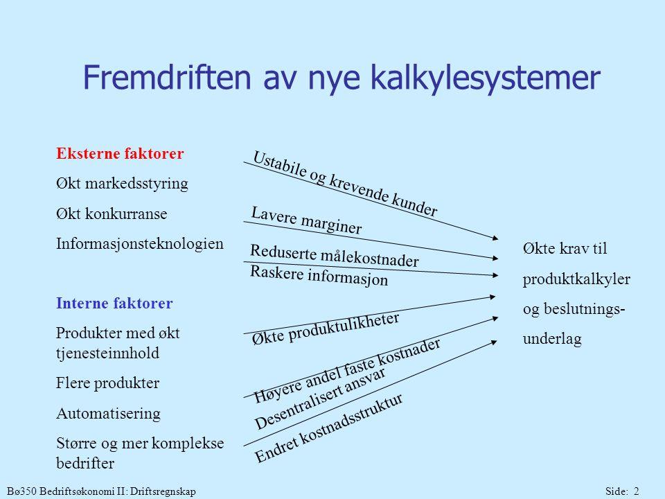 Bø350 Bedriftsøkonomi II: DriftsregnskapSide: 2 Fremdriften av nye kalkylesystemer Eksterne faktorer Økt markedsstyring Økt konkurranse Informasjonste