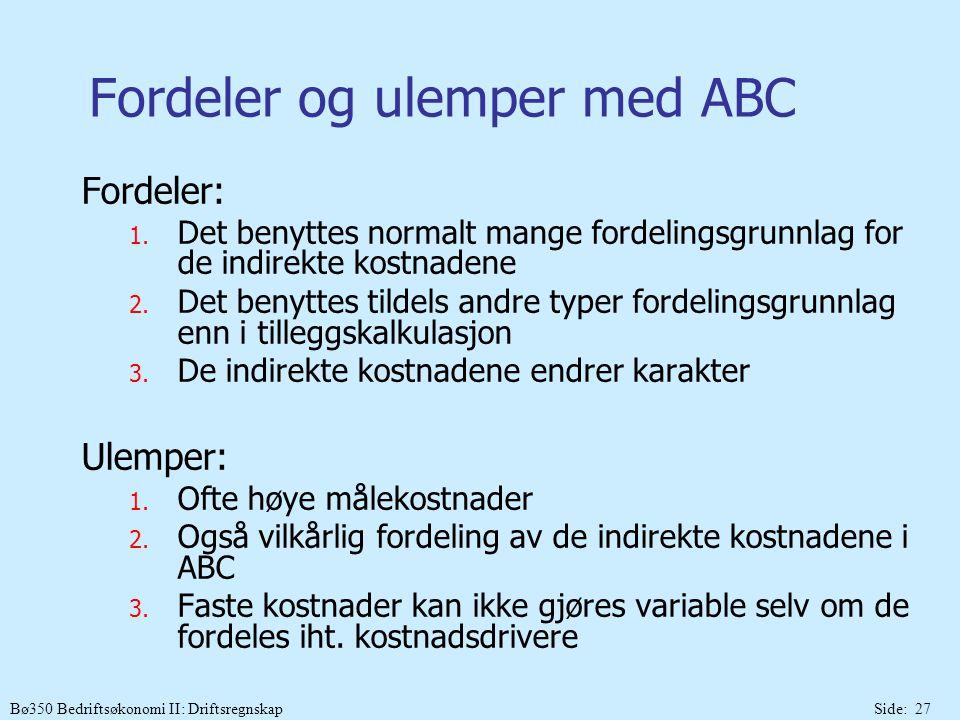 Bø350 Bedriftsøkonomi II: DriftsregnskapSide: 27 Fordeler og ulemper med ABC Fordeler: 1. Det benyttes normalt mange fordelingsgrunnlag for de indirek