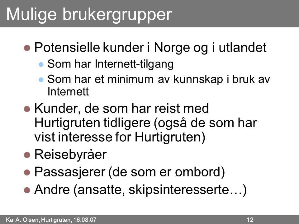Kai A. Olsen, Hurtigruten, 16.08.07 12 Mulige brukergrupper Potensielle kunder i Norge og i utlandet Som har Internett-tilgang Som har et minimum av k