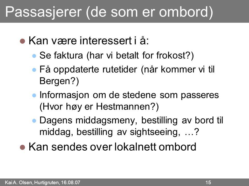 Kai A. Olsen, Hurtigruten, 16.08.07 15 Passasjerer (de som er ombord) Kan være interessert i å: Se faktura (har vi betalt for frokost?) Få oppdaterte