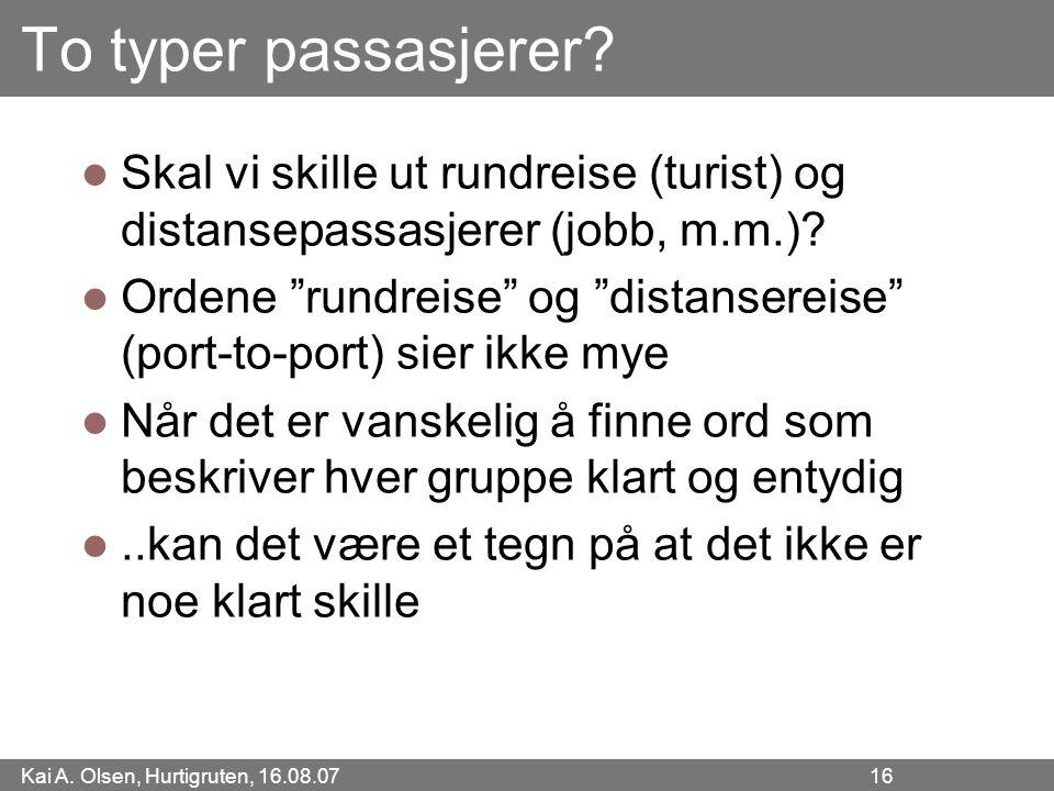 """Kai A. Olsen, Hurtigruten, 16.08.07 16 To typer passasjerer? Skal vi skille ut rundreise (turist) og distansepassasjerer (jobb, m.m.)? Ordene """"rundrei"""