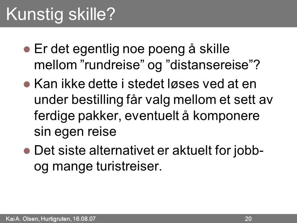 """Kai A. Olsen, Hurtigruten, 16.08.07 20 Kunstig skille? Er det egentlig noe poeng å skille mellom """"rundreise"""" og """"distansereise""""? Kan ikke dette i sted"""