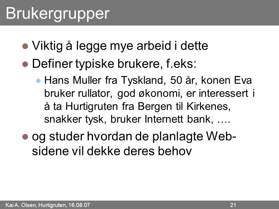 Kai A. Olsen, Hurtigruten, 16.08.07 21 Brukergrupper Viktig å legge mye arbeid i dette Definer typiske brukere, f.eks: Hans Muller fra Tyskland, 50 år