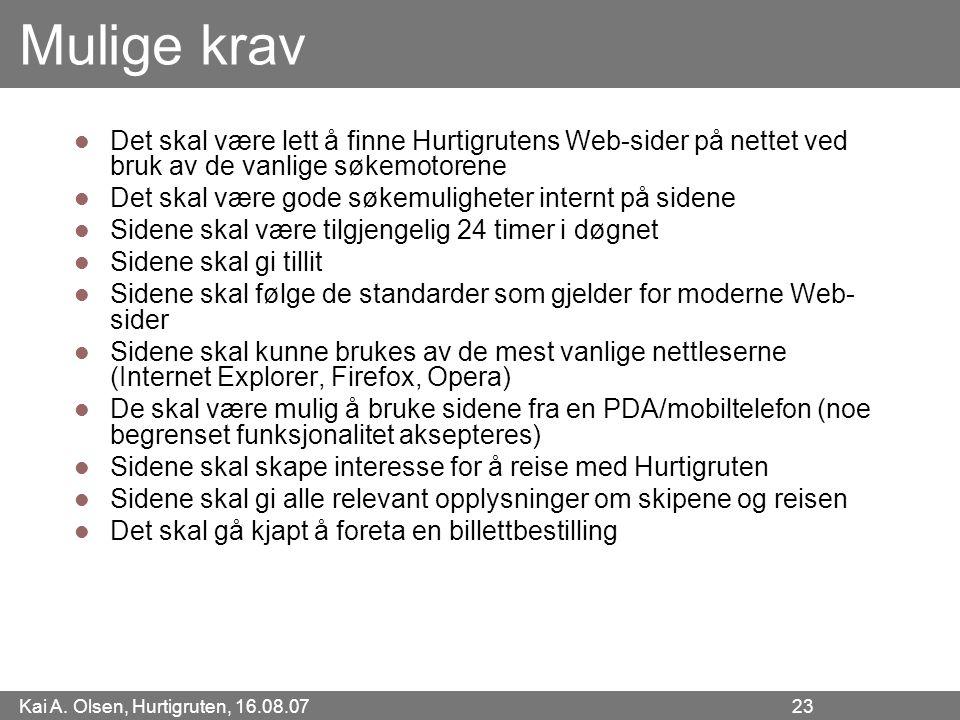 Kai A. Olsen, Hurtigruten, 16.08.07 23 Mulige krav Det skal være lett å finne Hurtigrutens Web-sider på nettet ved bruk av de vanlige søkemotorene Det