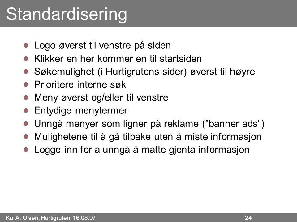 Kai A. Olsen, Hurtigruten, 16.08.07 24 Standardisering Logo øverst til venstre på siden Klikker en her kommer en til startsiden Søkemulighet (i Hurtig