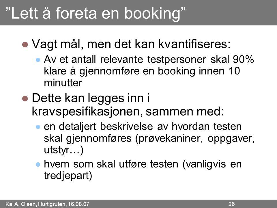 """Kai A. Olsen, Hurtigruten, 16.08.07 26 """"Lett å foreta en booking"""" Vagt mål, men det kan kvantifiseres: Av et antall relevante testpersoner skal 90% kl"""