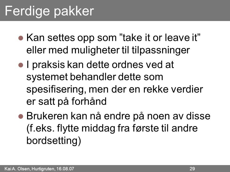 """Kai A. Olsen, Hurtigruten, 16.08.07 29 Ferdige pakker Kan settes opp som """"take it or leave it"""" eller med muligheter til tilpassninger I praksis kan de"""