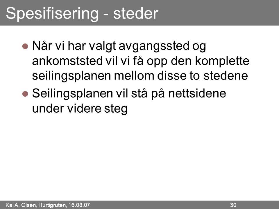 Kai A. Olsen, Hurtigruten, 16.08.07 30 Spesifisering - steder Når vi har valgt avgangssted og ankomststed vil vi få opp den komplette seilingsplanen m