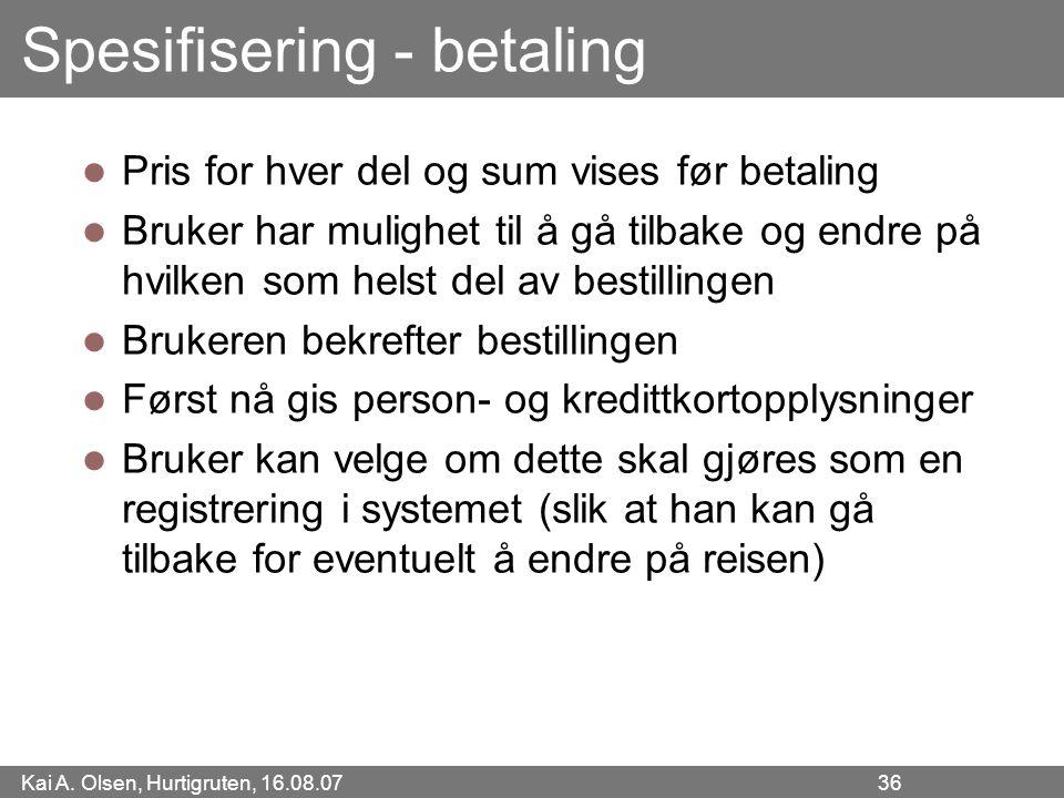 Kai A. Olsen, Hurtigruten, 16.08.07 36 Spesifisering - betaling Pris for hver del og sum vises før betaling Bruker har mulighet til å gå tilbake og en
