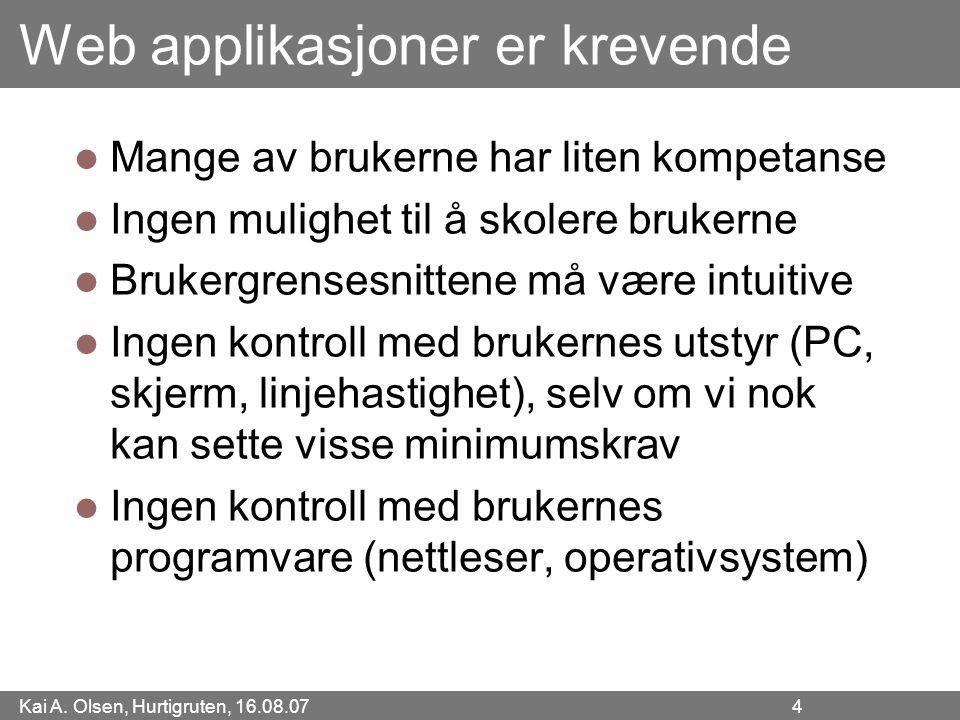 Kai A. Olsen, Hurtigruten, 16.08.07 4 Web applikasjoner er krevende Mange av brukerne har liten kompetanse Ingen mulighet til å skolere brukerne Bruke