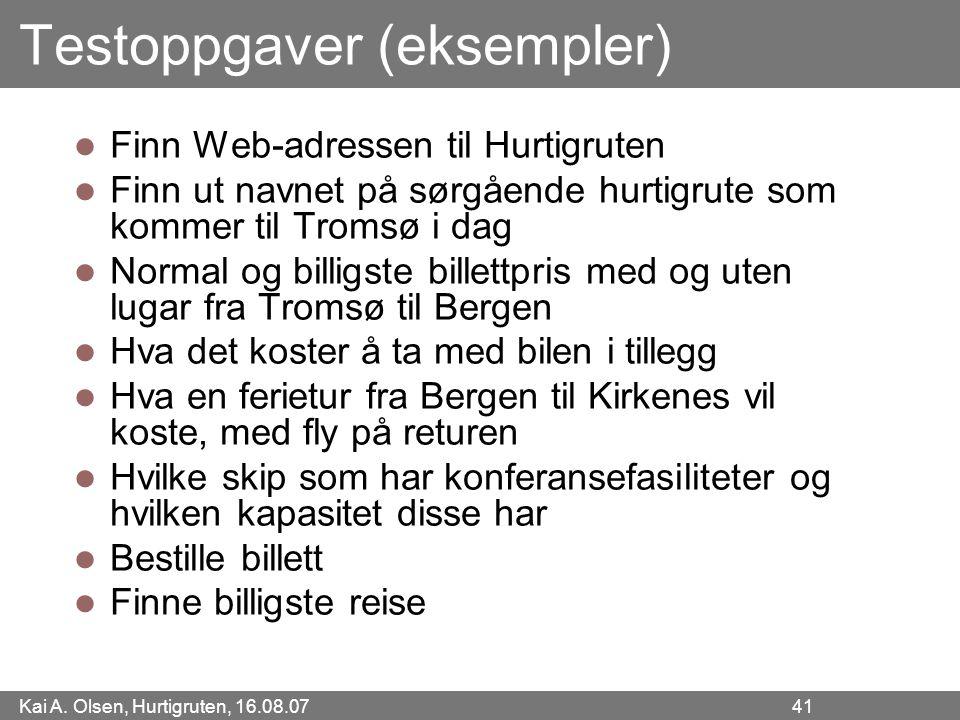 Kai A. Olsen, Hurtigruten, 16.08.07 41 Testoppgaver (eksempler) Finn Web-adressen til Hurtigruten Finn ut navnet på sørgående hurtigrute som kommer ti