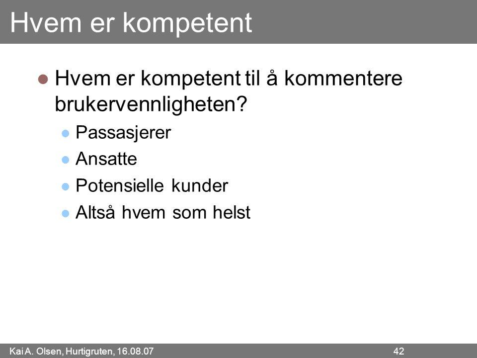 Kai A. Olsen, Hurtigruten, 16.08.07 42 Hvem er kompetent Hvem er kompetent til å kommentere brukervennligheten? Passasjerer Ansatte Potensielle kunder