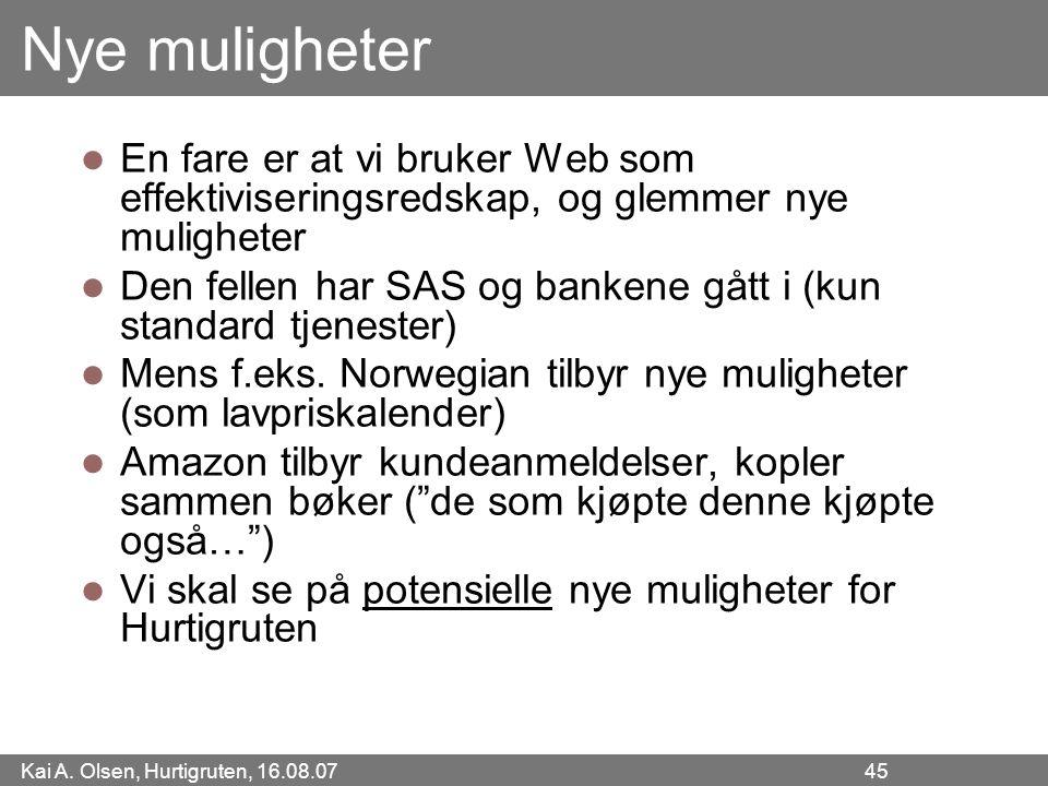 Kai A. Olsen, Hurtigruten, 16.08.07 45 Nye muligheter En fare er at vi bruker Web som effektiviseringsredskap, og glemmer nye muligheter Den fellen ha
