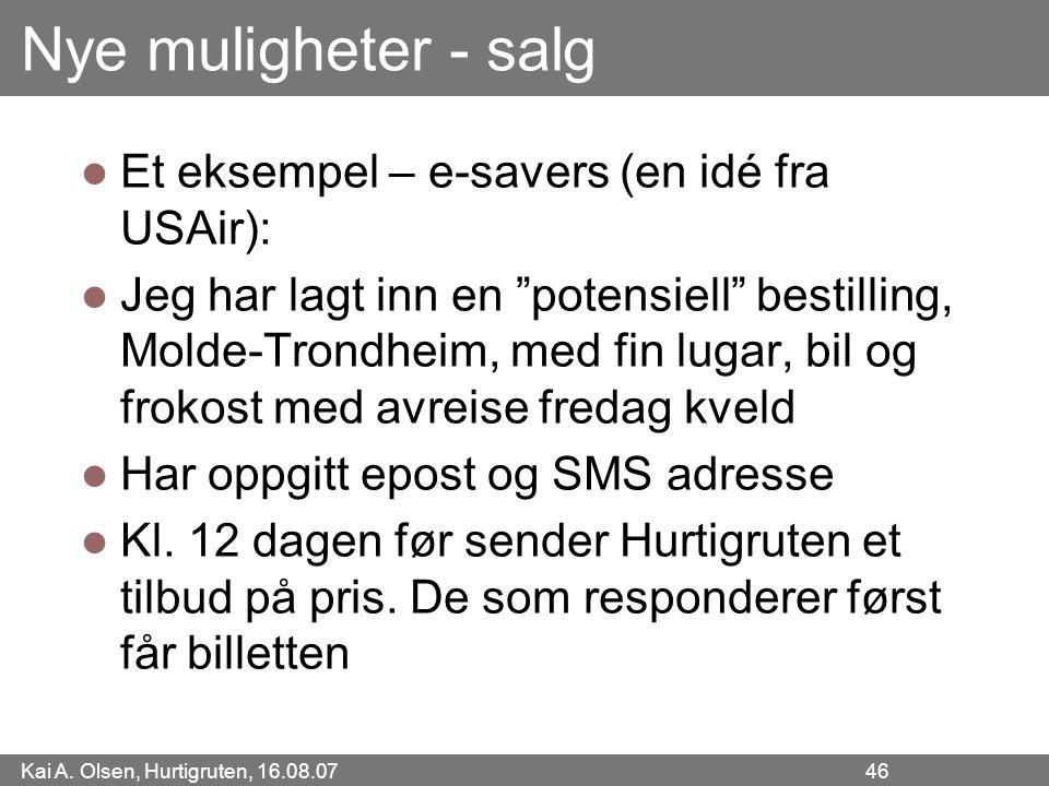 """Kai A. Olsen, Hurtigruten, 16.08.07 46 Nye muligheter - salg Et eksempel – e-savers (en idé fra USAir): Jeg har lagt inn en """"potensiell"""" bestilling, M"""