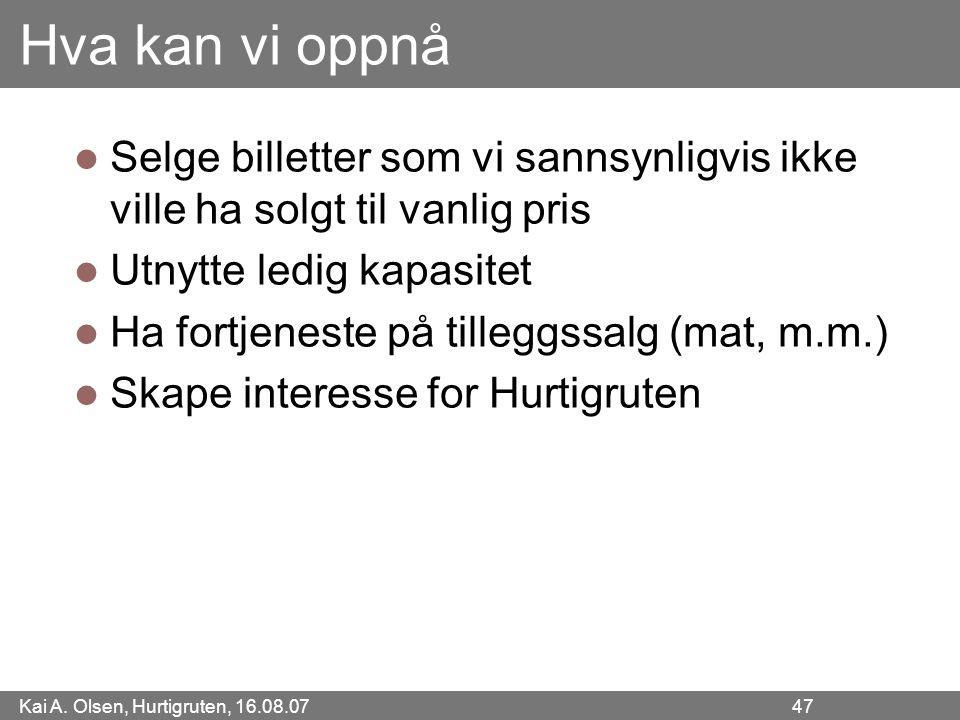 Kai A. Olsen, Hurtigruten, 16.08.07 47 Hva kan vi oppnå Selge billetter som vi sannsynligvis ikke ville ha solgt til vanlig pris Utnytte ledig kapasit