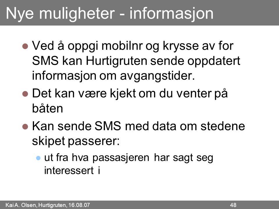 Kai A. Olsen, Hurtigruten, 16.08.07 48 Nye muligheter - informasjon Ved å oppgi mobilnr og krysse av for SMS kan Hurtigruten sende oppdatert informasj