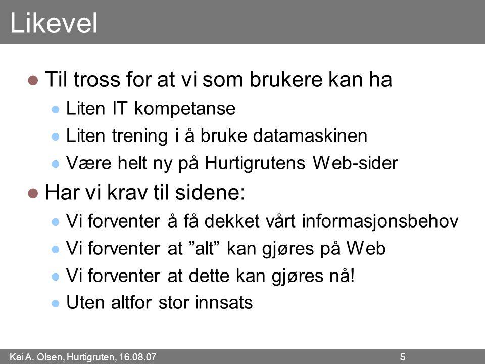 Kai A. Olsen, Hurtigruten, 16.08.07 5 Likevel Til tross for at vi som brukere kan ha Liten IT kompetanse Liten trening i å bruke datamaskinen Være hel