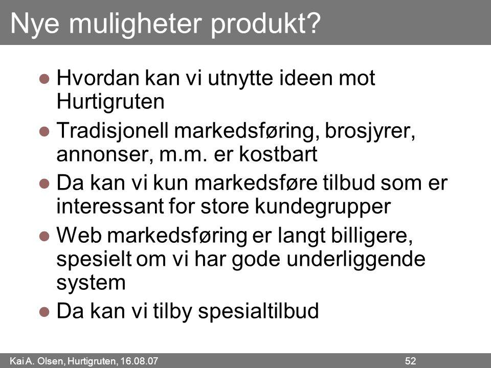 Kai A. Olsen, Hurtigruten, 16.08.07 52 Nye muligheter produkt? Hvordan kan vi utnytte ideen mot Hurtigruten Tradisjonell markedsføring, brosjyrer, ann