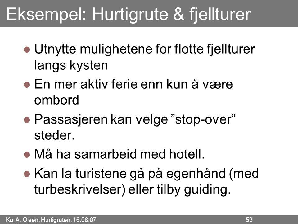 Kai A. Olsen, Hurtigruten, 16.08.07 53 Eksempel: Hurtigrute & fjellturer Utnytte mulighetene for flotte fjellturer langs kysten En mer aktiv ferie enn