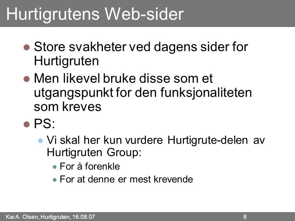 Kai A. Olsen, Hurtigruten, 16.08.07 8 Hurtigrutens Web-sider Store svakheter ved dagens sider for Hurtigruten Men likevel bruke disse som et utgangspu