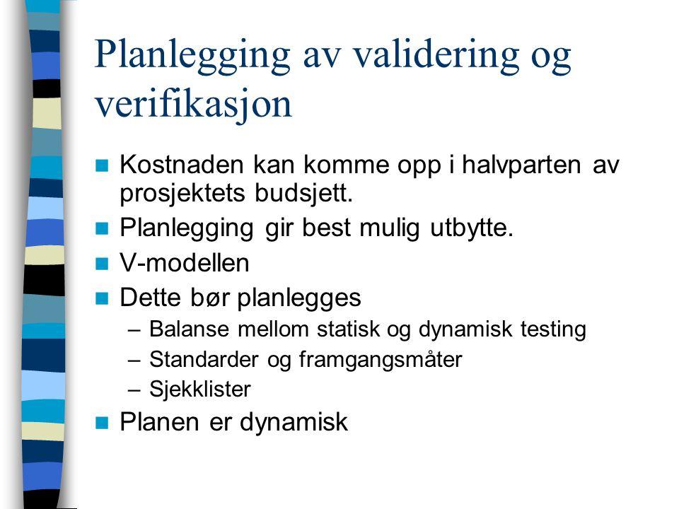 Planlegging av validering og verifikasjon Kostnaden kan komme opp i halvparten av prosjektets budsjett. Planlegging gir best mulig utbytte. V-modellen