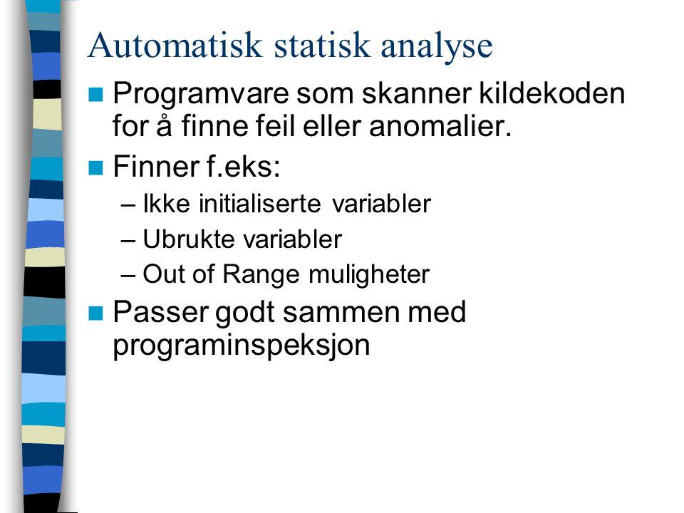 Automatisk statisk analyse Programvare som skanner kildekoden for å finne feil eller anomalier. Finner f.eks: –Ikke initialiserte variabler –Ubrukte v