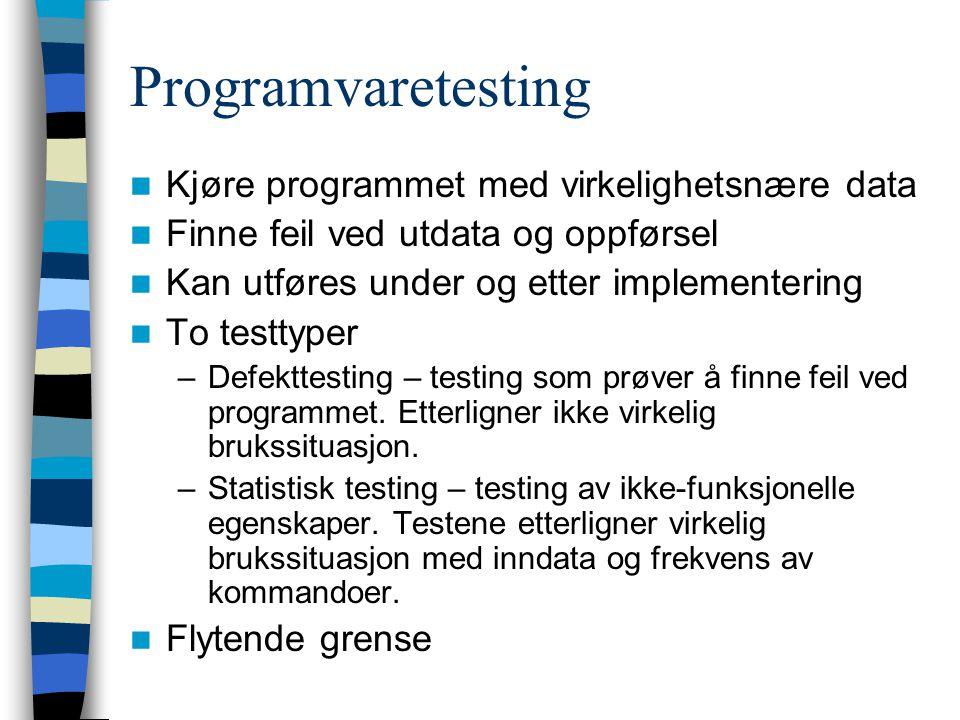 Programvaretesting Kjøre programmet med virkelighetsnære data Finne feil ved utdata og oppførsel Kan utføres under og etter implementering To testtype