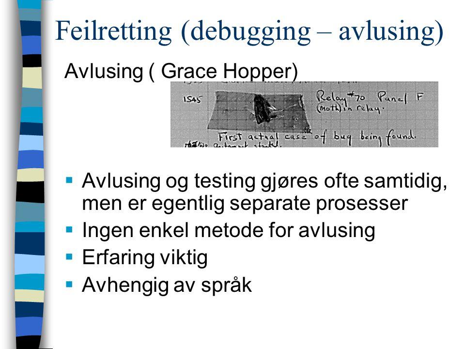 Feilretting (debugging – avlusing) Avlusing ( Grace Hopper)  Avlusing og testing gjøres ofte samtidig, men er egentlig separate prosesser  Ingen enk