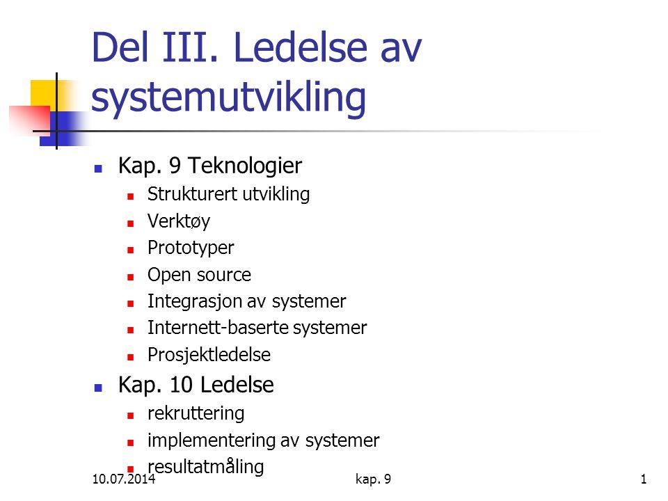10.07.2014kap. 91 Del III. Ledelse av systemutvikling Kap. 9 Teknologier Strukturert utvikling Verktøy Prototyper Open source Integrasjon av systemer