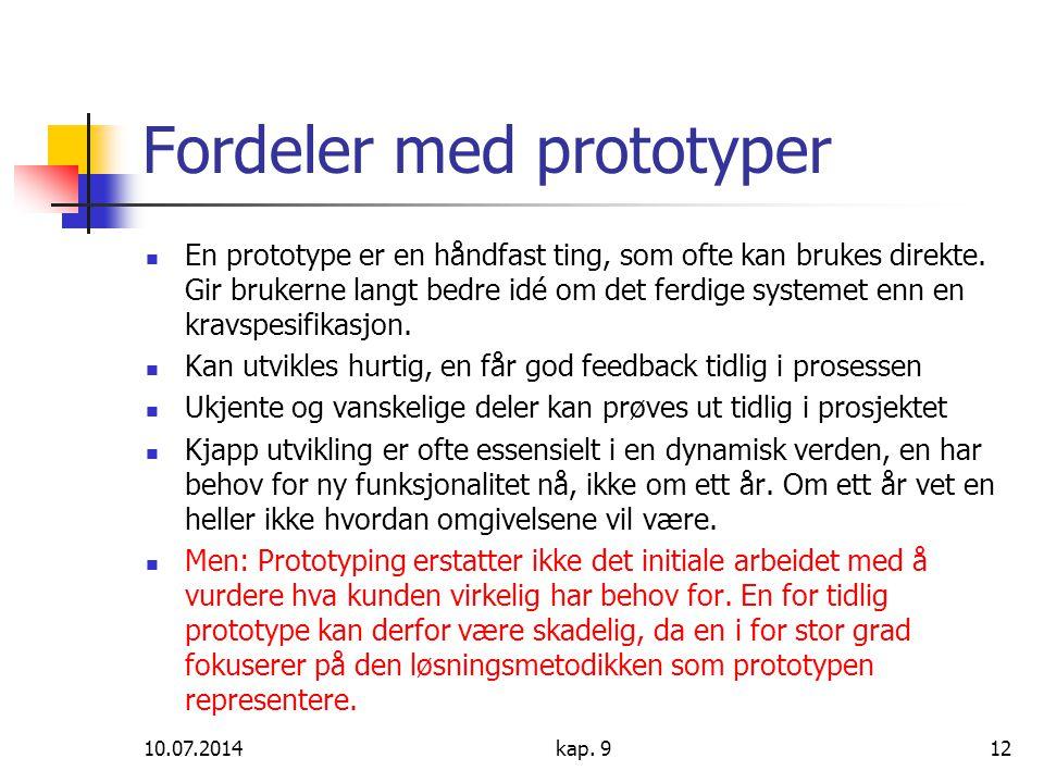 10.07.2014kap. 912 Fordeler med prototyper En prototype er en håndfast ting, som ofte kan brukes direkte. Gir brukerne langt bedre idé om det ferdige