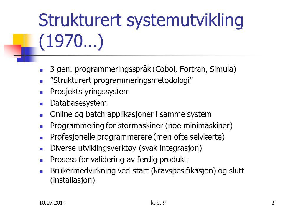 """10.07.2014kap. 92 Strukturert systemutvikling (1970…) 3 gen. programmeringsspråk (Cobol, Fortran, Simula) """"Strukturert programmeringsmetodologi"""" Prosj"""
