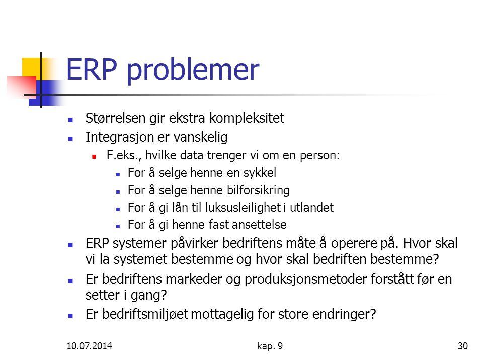 10.07.2014kap. 930 ERP problemer Størrelsen gir ekstra kompleksitet Integrasjon er vanskelig F.eks., hvilke data trenger vi om en person: For å selge