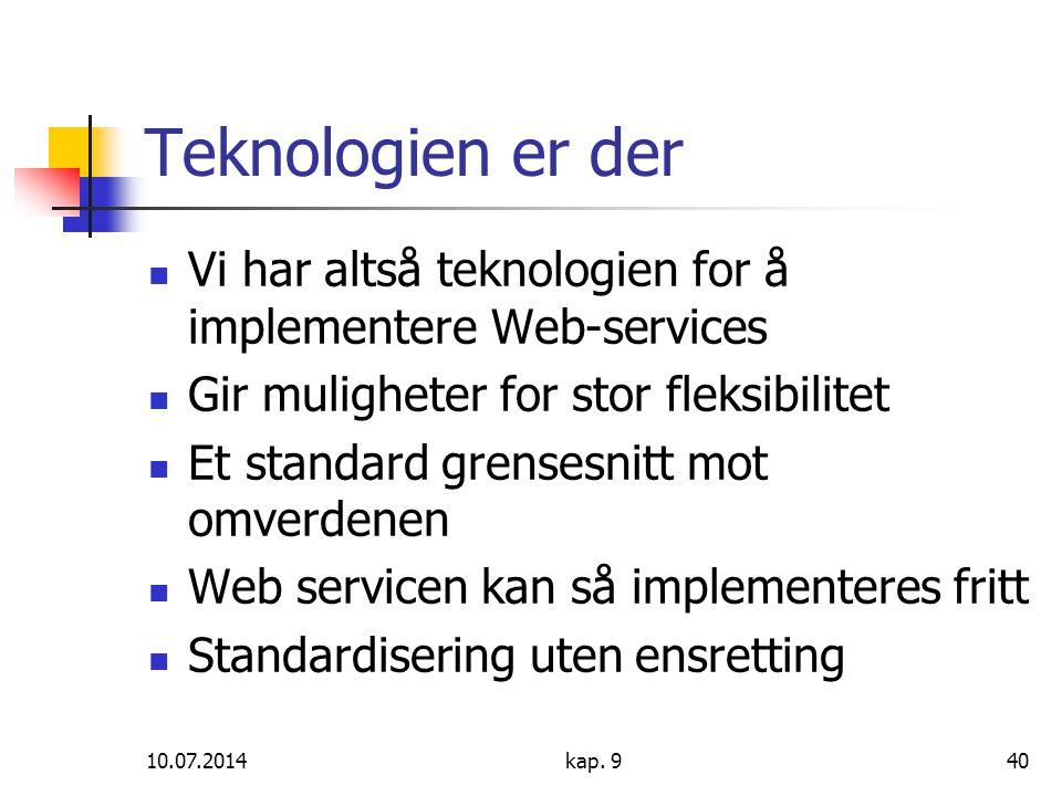 10.07.2014kap. 940 Teknologien er der Vi har altså teknologien for å implementere Web-services Gir muligheter for stor fleksibilitet Et standard grens