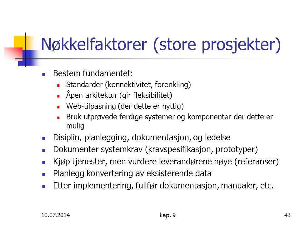 10.07.2014kap. 943 Nøkkelfaktorer (store prosjekter) Bestem fundamentet: Standarder (konnektivitet, forenkling) Åpen arkitektur (gir fleksibilitet) We