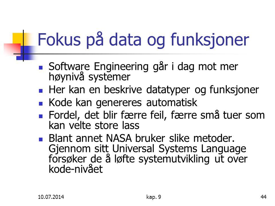 10.07.2014kap. 944 Fokus på data og funksjoner Software Engineering går i dag mot mer høynivå systemer Her kan en beskrive datatyper og funksjoner Kod
