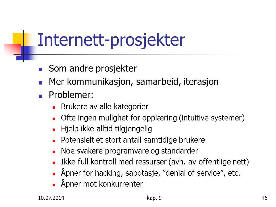 10.07.2014kap. 946 Internett-prosjekter Som andre prosjekter Mer kommunikasjon, samarbeid, iterasjon Problemer: Brukere av alle kategorier Ofte ingen