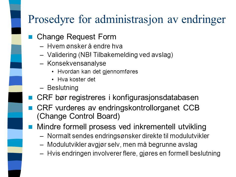 Prosedyre for administrasjon av endringer Change Request Form –Hvem ønsker å endre hva –Validering (NB! Tilbakemelding ved avslag) –Konsekvensanalyse