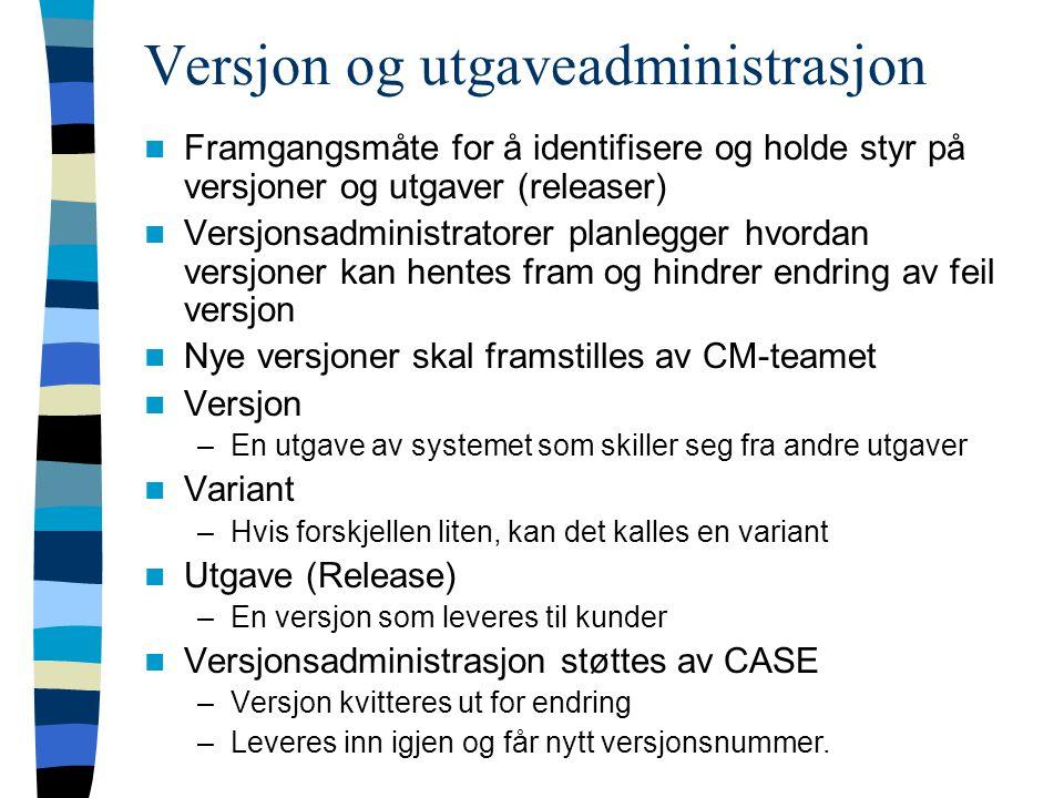 Versjon og utgaveadministrasjon Framgangsmåte for å identifisere og holde styr på versjoner og utgaver (releaser) Versjonsadministratorer planlegger hvordan versjoner kan hentes fram og hindrer endring av feil versjon Nye versjoner skal framstilles av CM-teamet Versjon –En utgave av systemet som skiller seg fra andre utgaver Variant –Hvis forskjellen liten, kan det kalles en variant Utgave (Release) –En versjon som leveres til kunder Versjonsadministrasjon støttes av CASE –Versjon kvitteres ut for endring –Leveres inn igjen og får nytt versjonsnummer.