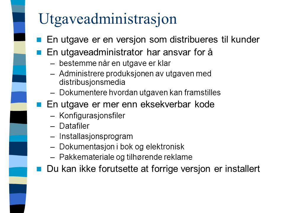Utgaveadministrasjon En utgave er en versjon som distribueres til kunder En utgaveadministrator har ansvar for å –bestemme når en utgave er klar –Admi