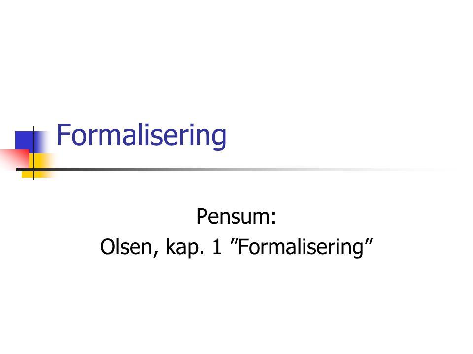 Formalisering Pensum: Olsen, kap. 1 Formalisering