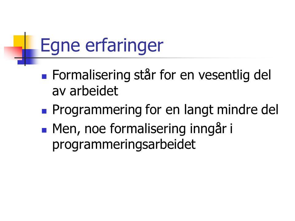 Egne erfaringer Formalisering står for en vesentlig del av arbeidet Programmering for en langt mindre del Men, noe formalisering inngår i programmeringsarbeidet