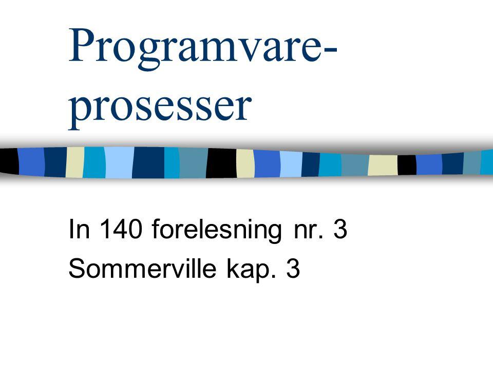 Programvare- prosesser In 140 forelesning nr. 3 Sommerville kap. 3