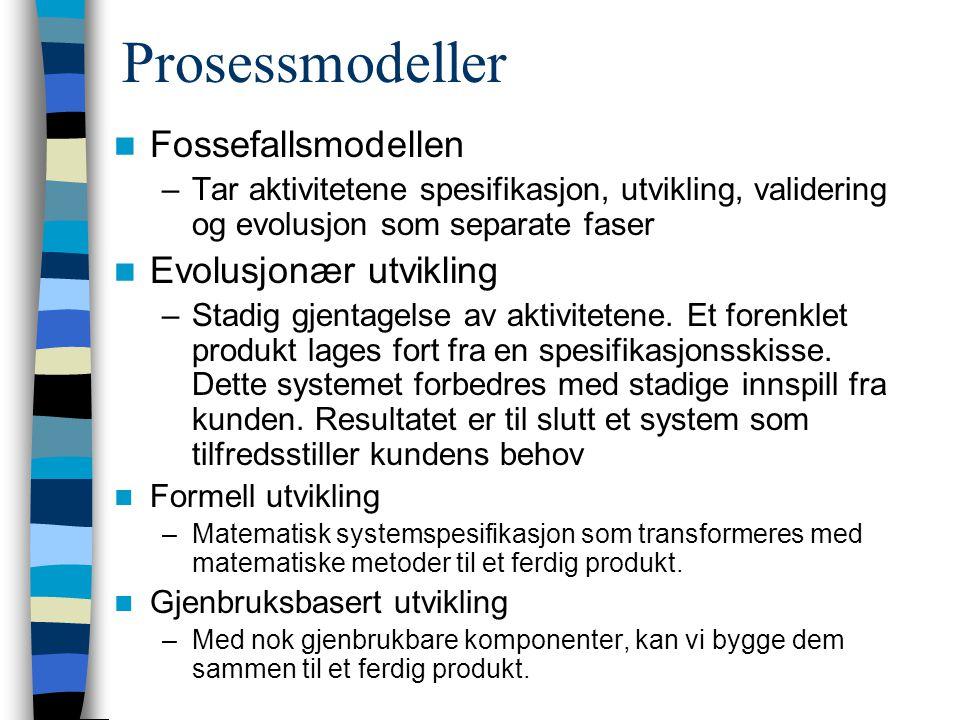 Prosessmodeller Fossefallsmodellen –Tar aktivitetene spesifikasjon, utvikling, validering og evolusjon som separate faser Evolusjonær utvikling –Stadig gjentagelse av aktivitetene.