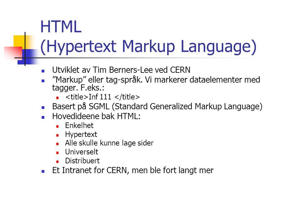 HTML (Hypertext Markup Language) Utviklet av Tim Berners-Lee ved CERN Markup eller tag-språk.