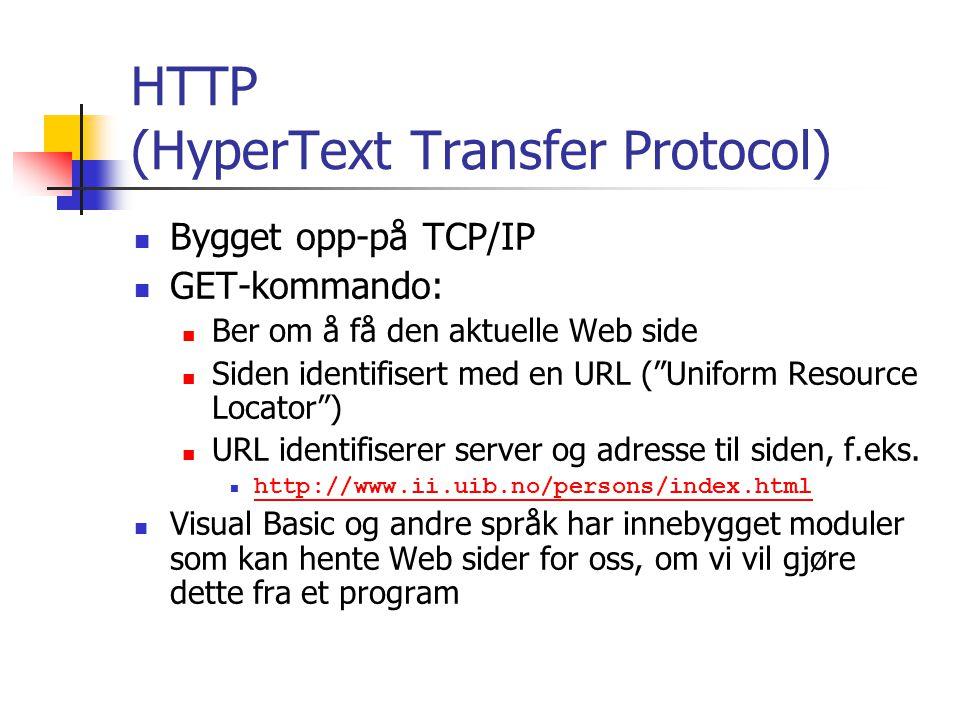HTTP (HyperText Transfer Protocol) Bygget opp-på TCP/IP GET-kommando: Ber om å få den aktuelle Web side Siden identifisert med en URL ( Uniform Resource Locator ) URL identifiserer server og adresse til siden, f.eks.